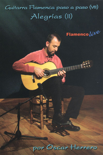 Flamenco Guitar Step by Step Vol 8. ' Alegrías II'  by Oscar Herrero - DVD